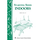 Starting Seeds Indoors: Storey's Country Wisdom Bulletin A.104