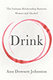 Drink: The Intimate Relationship Between Women and Alcohol (English Edition)
