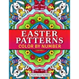 Easter Patterns - Color By Number: Quotations and Patterns with Cute Easter Bunnies, Easter Eggs, and Beautiful Spring Flower