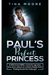 Paul's Perfect Princess: A DDLG and ABDL romantic age play love story about an unlikely Daddy Dom finding his perfect baby girl Kindle Edition