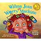 Wilma Jean the Worry Machine: A Picture Book About Worry and Anxiety