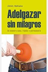 Adelgazar sin Milagros: de manera sana, rápida y permanente (Spanish Edition) Kindle Edition