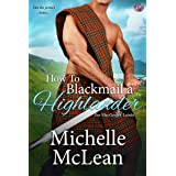 How to Blackmail a Highlander (The MacGregor Lairds Book 3)