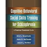 Cognitive-Behavioral Social Skills Training for Schizophrenia: A Practical Treatment Guide
