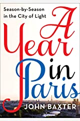 A Year in Paris: Season by Season in the City of Light Kindle Edition