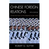 Chinese Foreign Relations: Power and Policy of an Emerging Global Force (Asia in World Politics)