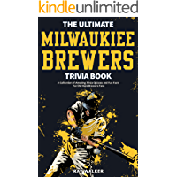The Ultimate Milwaukee Brewers Trivia Book: A Collection of…