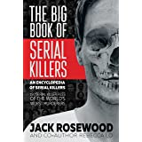 The Big Book of Serial Killers: 150 Serial Killer Files of the World's Worst Murderers (An Encyclopedia of Serial Killers 1)