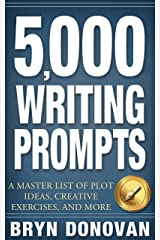 5,000 WRITING PROMPTS: A Master List of Plot Ideas, Creative Exercises, and More Kindle Edition