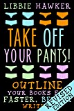 Take Off Your Pants!: Outline Your Books for Faster, Better…