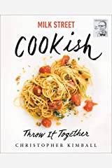 Milk Street: Cookish: Throw It Together: Big Flavors. Simple Techniques. 200 Ways to Reinvent Dinner. Kindle Edition