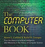 The Computer Book: From the Abacus to Artificial Intelligence, 250 Milestones in the History of Computer Science (Sterling Milestones)