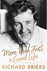 More Than Just A Good Life: The Authorised Biography of Richard Briers Kindle Edition