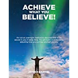 ACHIEVE WHAT YOU BELIEVE!: It's not an overnight method to discover how to be secure in you; it takes time. You will build co