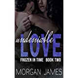 Undeniable Love (Frozen in Time Book 2)