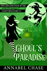 Ghoul's Paradise (Spellbound Ever After Paranormal Cozy Mystery Book 7) Kindle Edition