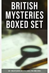 British Mysteries Boxed Set: 560+ Thriller Classics, Detective Stories & True Crime Stories: Complete Sherlock Holmes, Father Brown Mysteries, Four Just Men, Dr. Thorndyke Stories… Kindle Edition