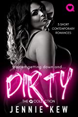 Dirty: 3 Short Contemporary Romances (The Q Collected Book 1) Kindle Edition