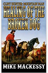 Healing Of The Broken Dog (A Clint Hunter: Mountain Man Adventure Book 3) Kindle Edition