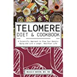 The Telomere Diet And Cookbook: A Scientific Approach to Slow Your Genetic Aging and Live a Longer, Healthier Life