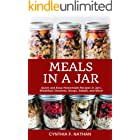 Meals in a Jar: Quick and Easy Homemade Recipes in Jars: Breakfast, Desserts, Soups, Salads, and More!