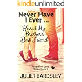 Never Have I Ever Kissed My Brother's Best Friend (Never Ever Love Series Book 1)