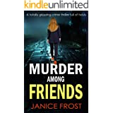MURDER AMONG FRIENDS a totally gripping crime thriller full of twists