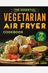 Essential Vegetarian Air Fryer Cookbook: 75+ Easy Meatless Recipes Kindle Edition
