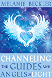 Channeling the Guides and Angels of Light (English Edition)