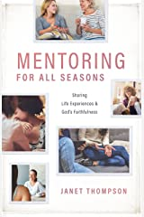 Mentoring for All Seasons: Sharing Life Experiences and God's Faithfulness Kindle Edition