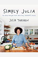 Simply Julia: 110 Easy Recipes for Healthy Comfort Food Hardcover