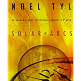 Solar Arcs: Astrology's Most Successful Predictive System Including Midpoints, Tertiary Progressions, Rectification, the 100-
