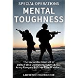 Special Operations Mental Toughness:The Invincible Mindset of Delta Force Operators, Navy SEALs, Army Rangers & Other Elite W