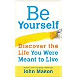 Be Yourself--Discover the Life You Were Meant to Live