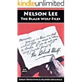 Nelson Lee: The Black Wolf Files: A Collection of 17 Classic Tales (Great Detectives & Master Criminals Book 7)