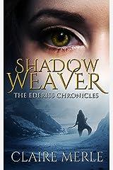 SHADOW WEAVER: The Ederiss Chronicles Kindle Edition