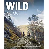 Wild Guide Scotland: Hidden Places, Great Adventures and the Good Life (Wild Guides)