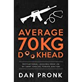 Average 70kg D**khead: Motivational Lessons from an Ex-Army Special Forces Doctor