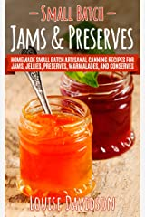 Small Batch Jams & Preserves: Homemade Small Batch Artisanal Canning Recipes for Jams, Jellies, Preserves, Marmalades, and Conserves Kindle Edition
