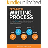 Technical Writing Process: The simple, five-step guide that anyone can use to create technical documents such as user guides,