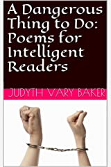 A Dangerous Thing to Do: Poems for Intelligent Readers  Kindle Edition