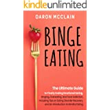 Binge Eating: The Ultimate Guide to Finally Ending Emotional Eating, Bingeing, Overeating, and Food Addiction, Including Tips