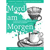 Learning German through Storytelling: Mord Am Morgen - a detective story for German language learners (includes exercises) fo