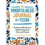 Mindfulness Journal for Teens: Prompts and Practices to Help You Stay Cool, Calm, and Present