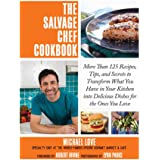 The Salvage Chef Cookbook: More Than 125 Recipes, Tips, and Secrets to Transform What You Have in Your Kitchen into Delicious