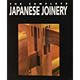 Complete Japanese Joinery: A Handbook of Japanese Tool Use and Woodworking for Joiners and Carpenters