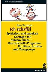 Ich schaffs!: Spielerisch und praktisch Lösungen mit Kindern finden – Das 15-Schritte-Programm für Eltern, Erzieher und Therapeuten (German Edition) Kindle Edition