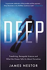 Deep: Freediving, Renegade Science and What the Ocean Tells Us About Ourselves Kindle Edition