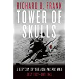 Tower of Skulls: A History of the Asia-Pacific War, Volume I: July 1937-May 1942: A History of the Asia-Pacific War: July 193
