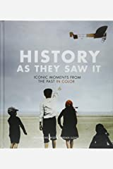 History as They Saw It: Iconic Moments from the Past in Color (Coffee Table Books, Historical Books, Art Books) Hardcover